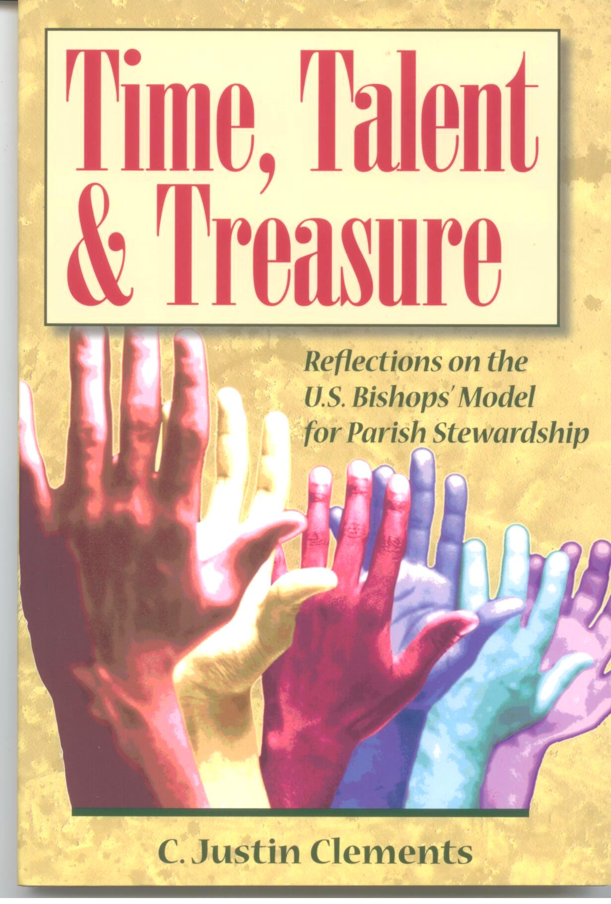 Time, Talent, &Treasure by C. Justin Clements 108-9780764815003