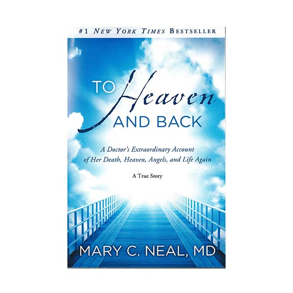 To Heaven and Back by Mary C. Neal, MD 108-9780307731715