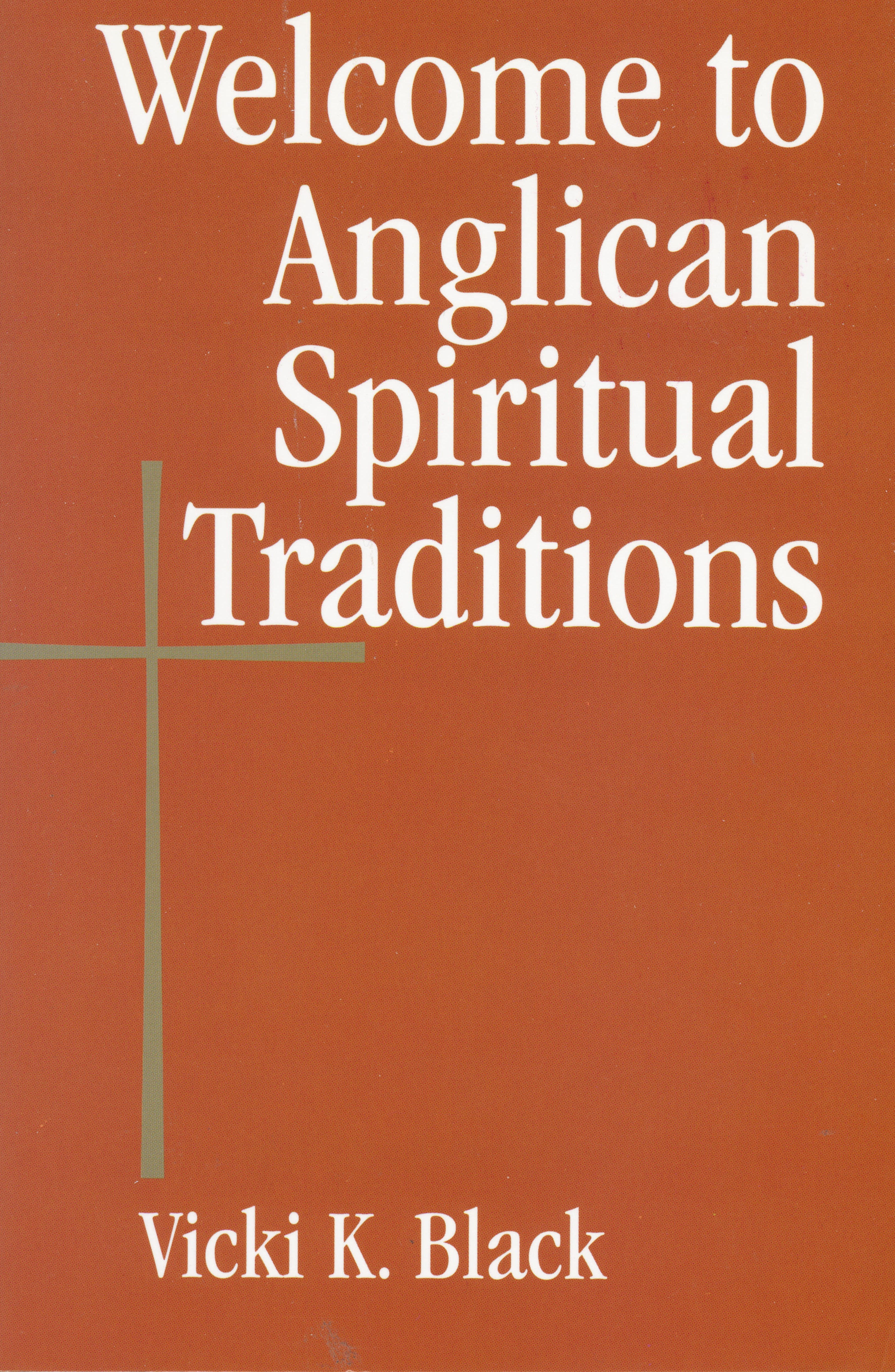 Welcome to Anglican Spiritual Traditions (Welcome to the Episcopal Church) by Vicki K. Black 108-9780819223685