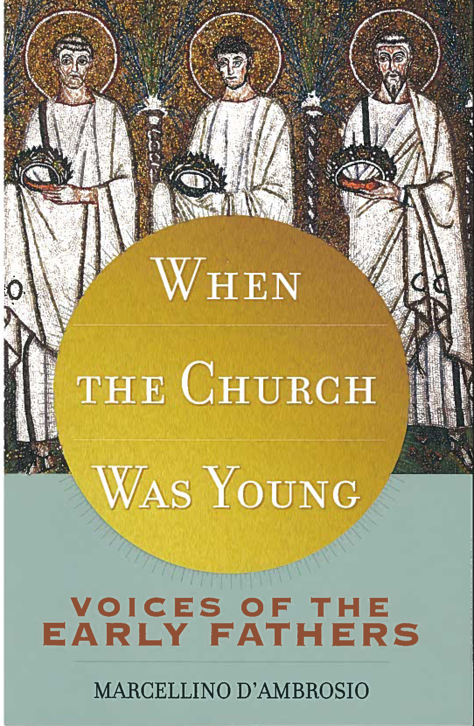 When The Church Was Young: Voices of the Early Fathers by Marcellino D'Ambrosio 108-9781616367770