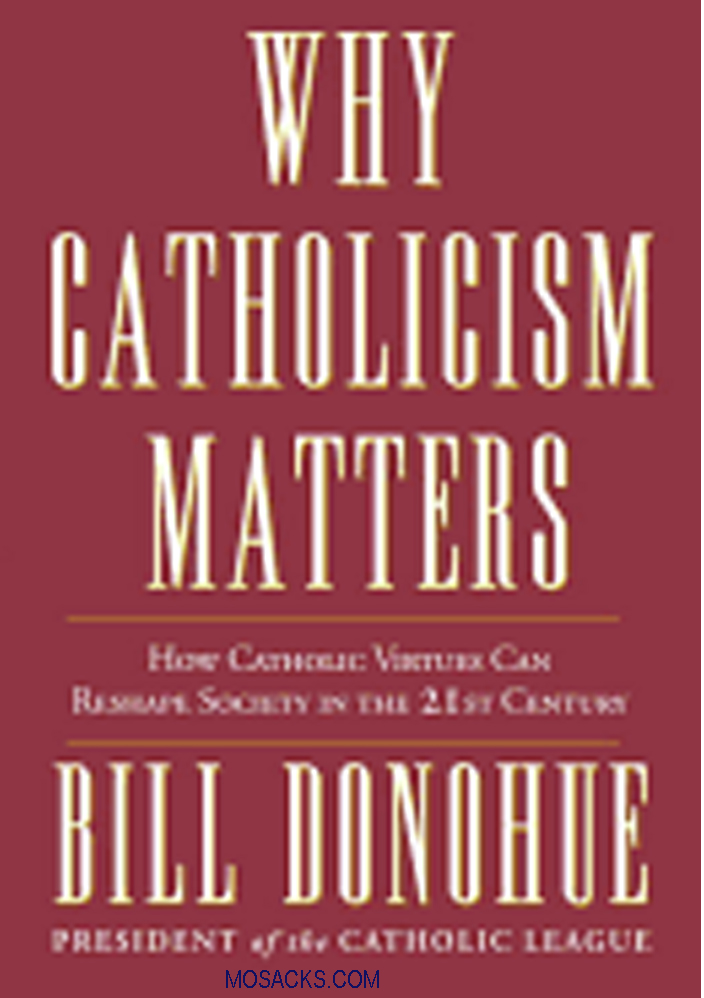Why Catholicism Matters by Bill Donohue 108-9780307885333