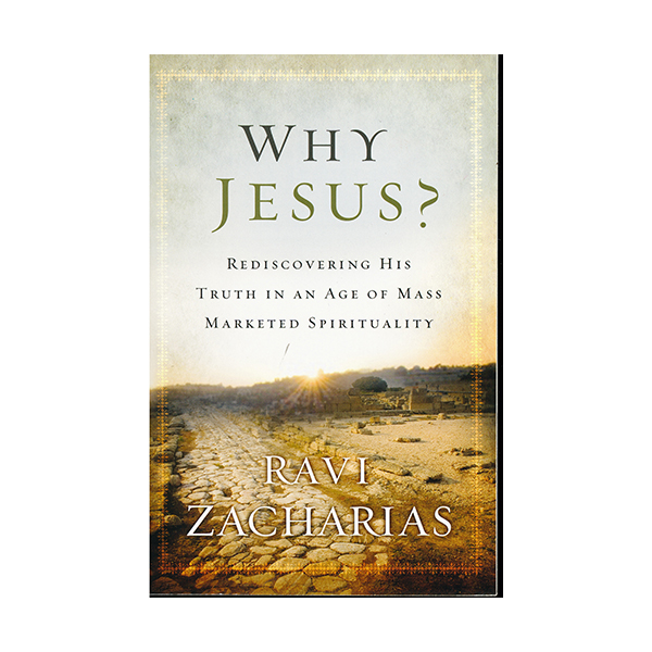 Why Jesus? Rediscovering His Truth in an Age of Mass Marketed Spirituality by Ravi Zacharias 9780892963058