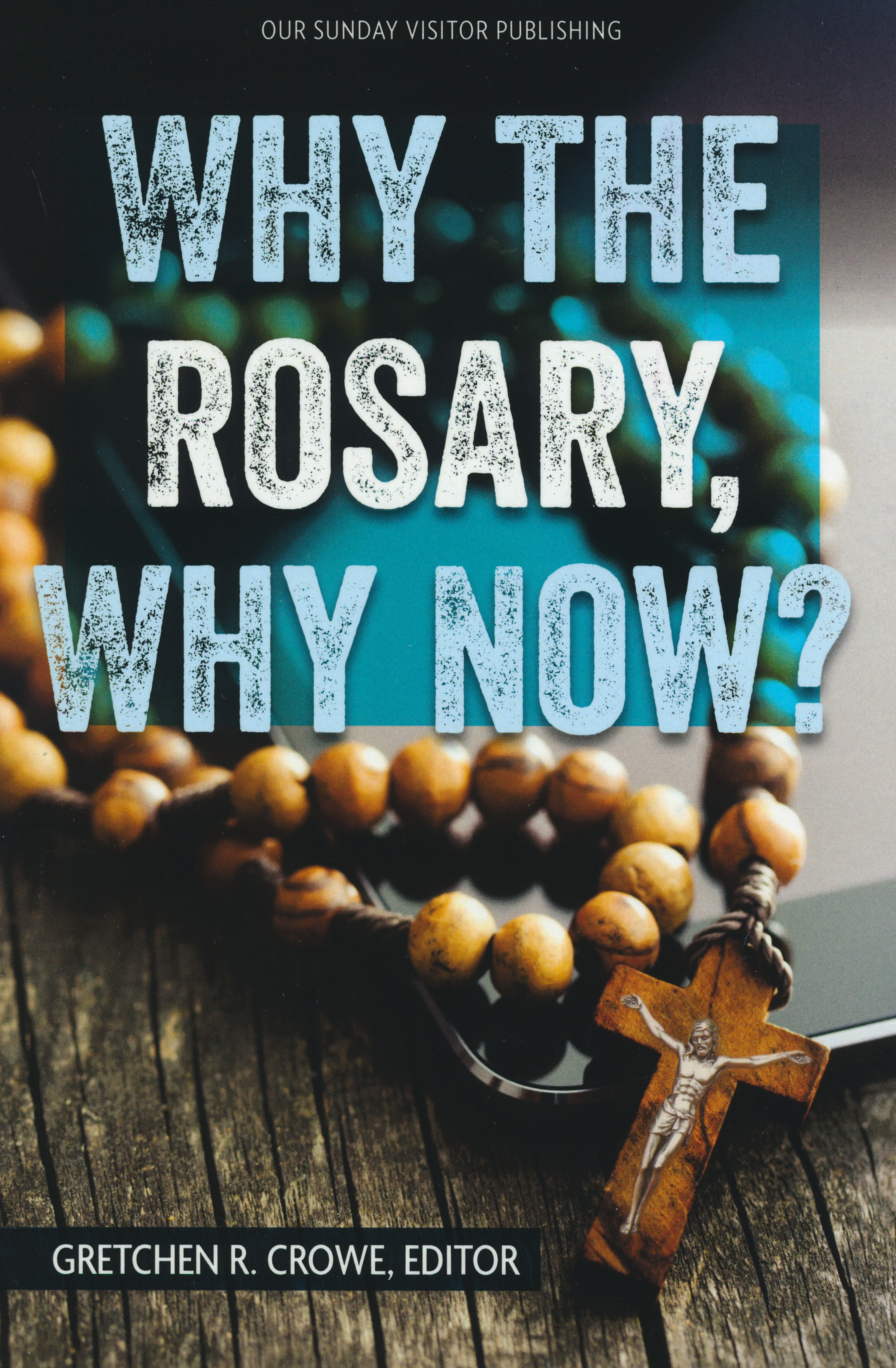 Why The Rosary, Why Now from Our Sunday Visitor 108-9781681921112
