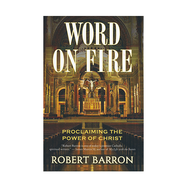 Word on Fire: Proclaiming the Power of Christ by Robert Barron 108-9780824524531