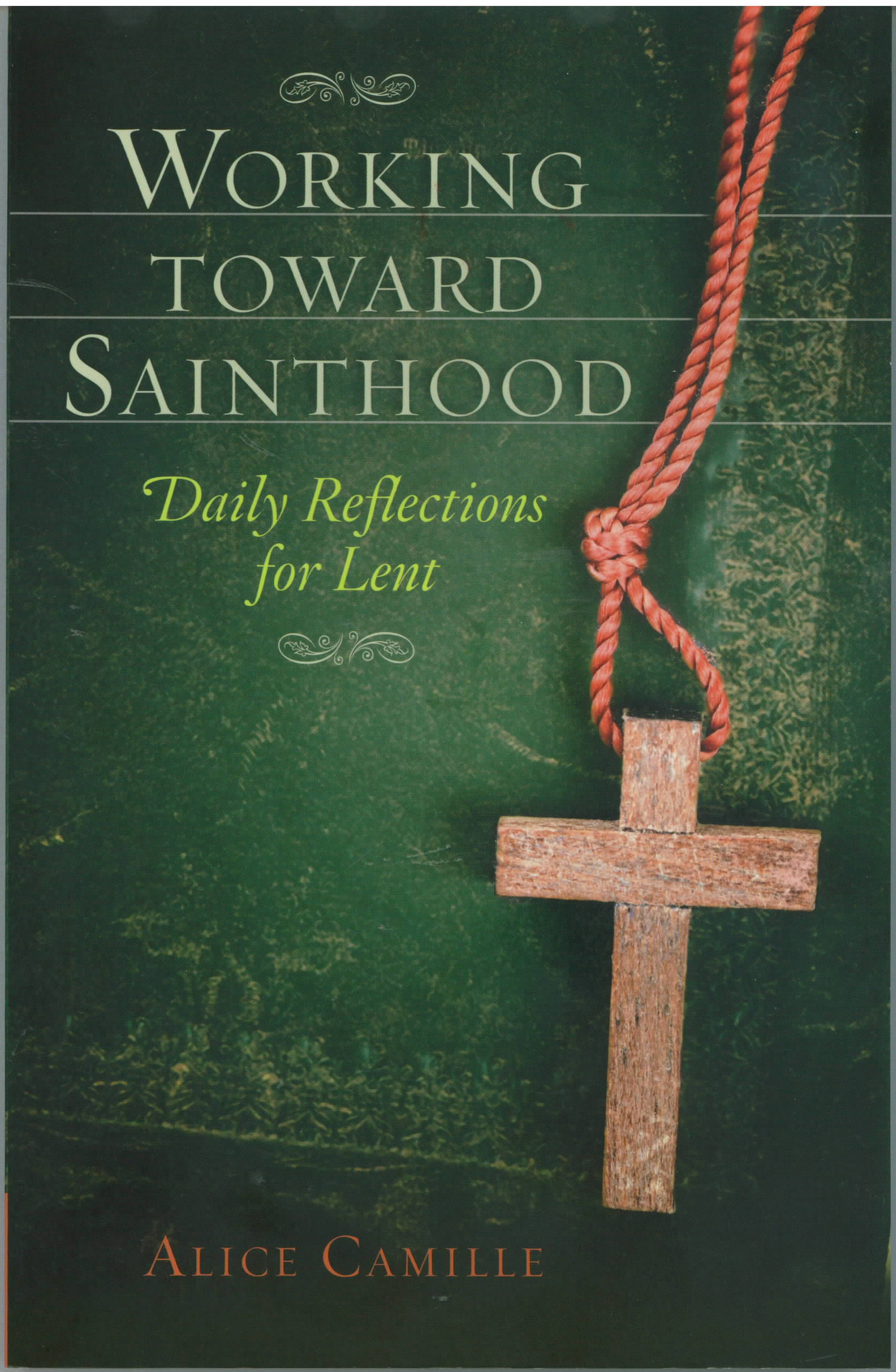 Working Toward Sainthood: Daily Reflections for Lent by Alice Camille 97818585959242