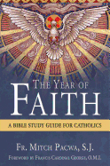 The Year of Faith: A Bible Study for Catholics by Pacwa 1612786235 or 9781612786230